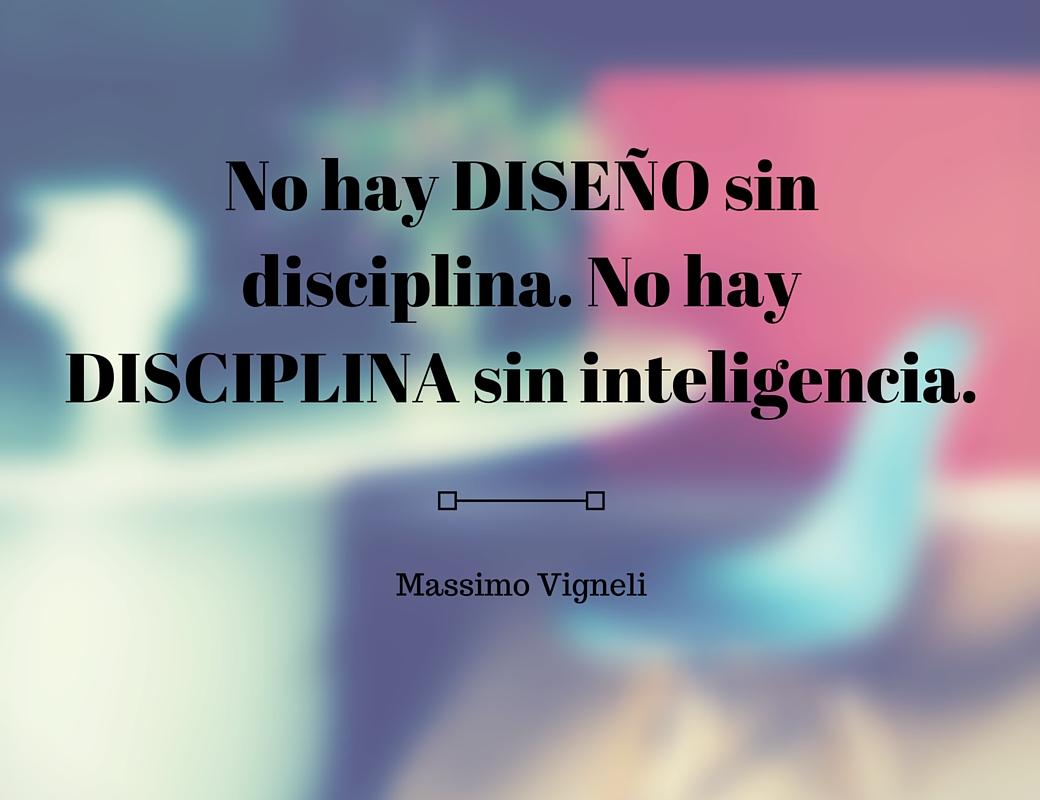 No-hay-DISEÑO-sin-disciplina.-No-hay-DISCIPLINA-sin-inteligencia.-Massimo-Vignelli.jpg