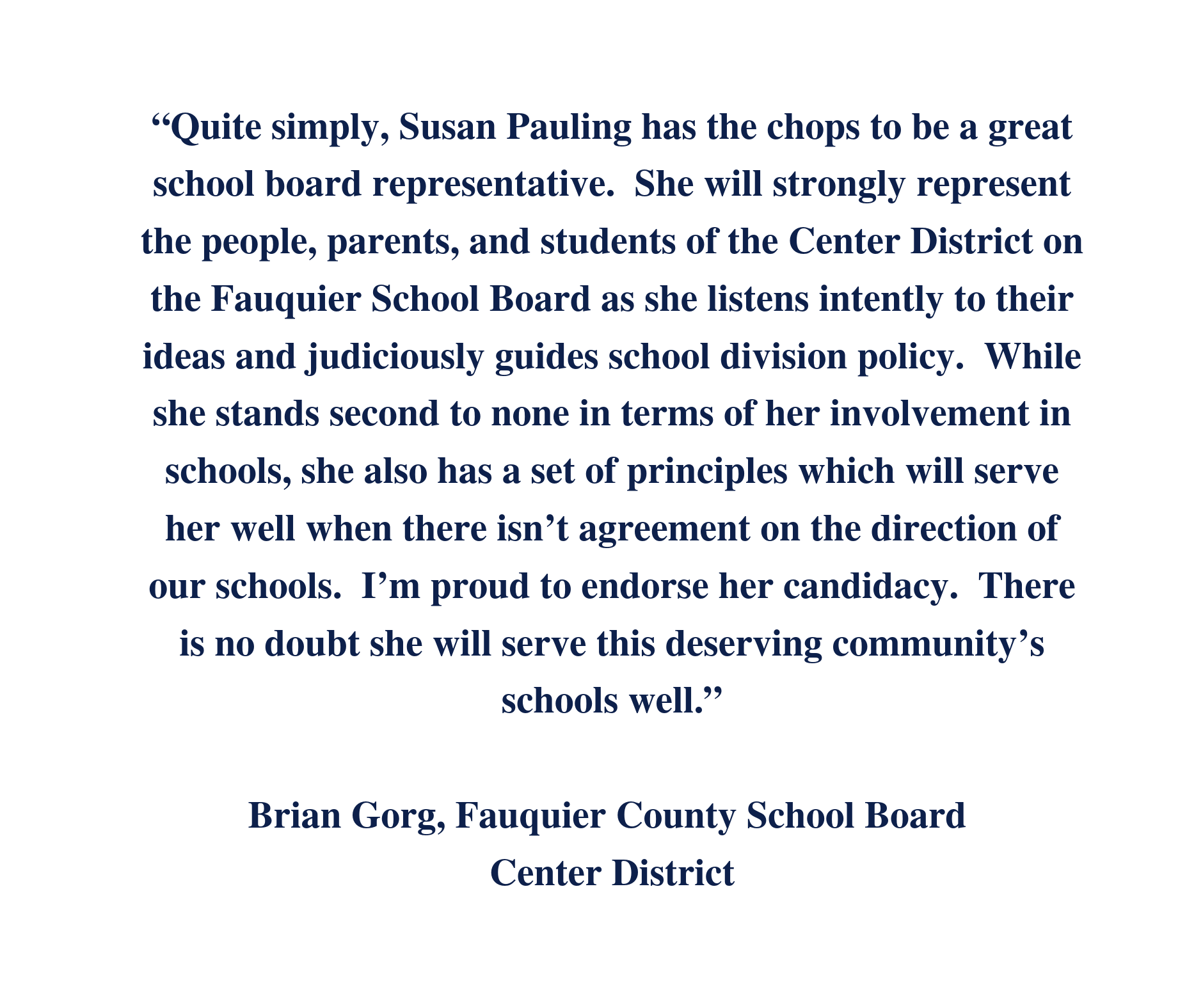 """Quite simply, Susan Pauling has the chops to be a great school board representative. She will strongly represent the people, parents, and students of the Center District on the Fauquier School Board as she listens.png"