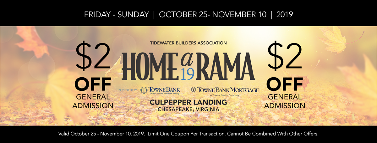 PRINT THIS COUPON AND BRING IT WITH YOU TO HOMEARAMA 2019. LIMIT ONE COUPON PER TRANSACTION.