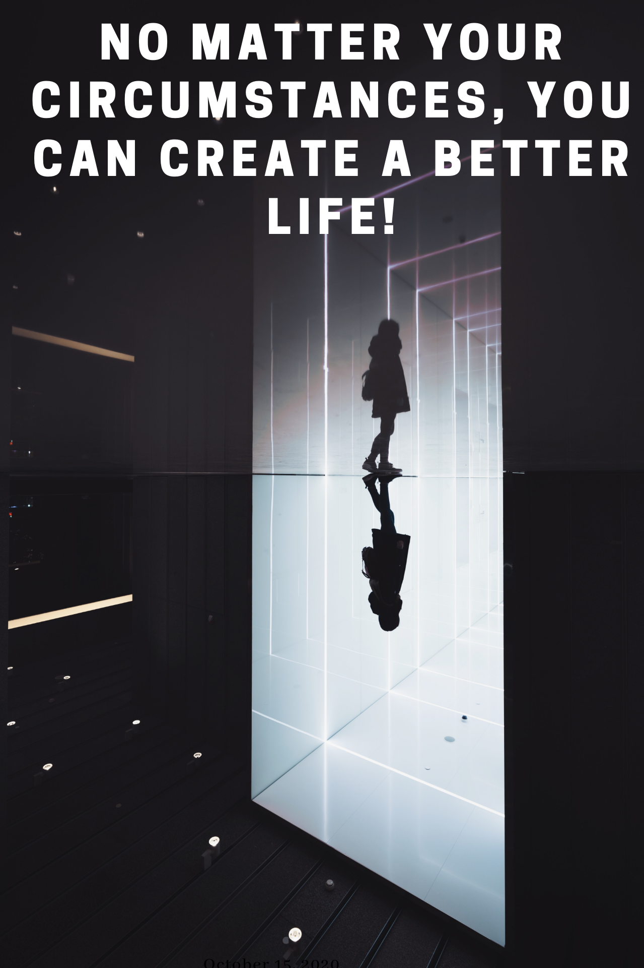 No matter your circumstances, you can create a better life!.png
