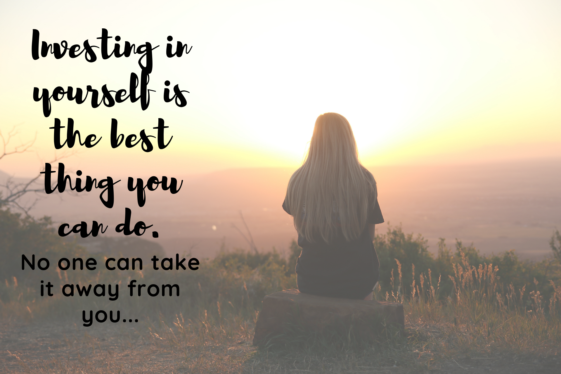INVESTING IN YOURSELF IS ONE OF THE BEST THINGS YOU CAN DO. NO ONE CAN TAKE IT AWAY FROM YOU.png
