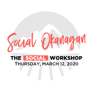 Social Okanagan 2020 - Social Workshop March 12.png