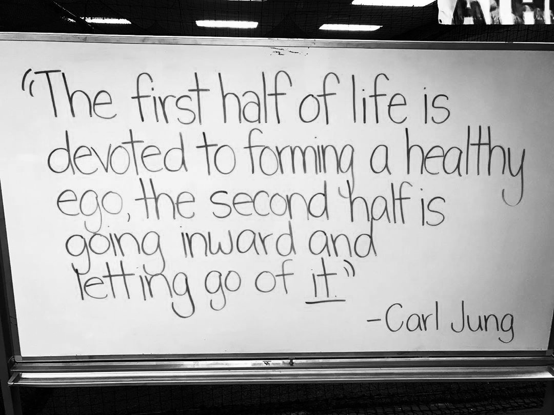"""The first half of life is devoted to forming a healthy ego, the second half is going inward and letting go of it."" -Carl Jung"