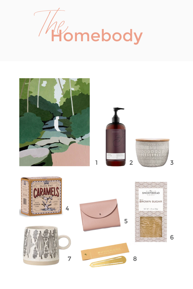 1.  Desota Falls Art Print, 11x14 . 2.  Cypress Lavender Hand Wash  3.  Sonora 3 oz Concrete Candle, Tobacco & Patchouli 4. Duc  k Fat Caramels  5.  Vegan Leather Minimaist Folio, Blush  6.  Brown Sugar Shortbread 2Pk . 7.  Embossed Stoneware Mug, Blag Pattern . 8.  Brass Bookmark - To Be Continued .