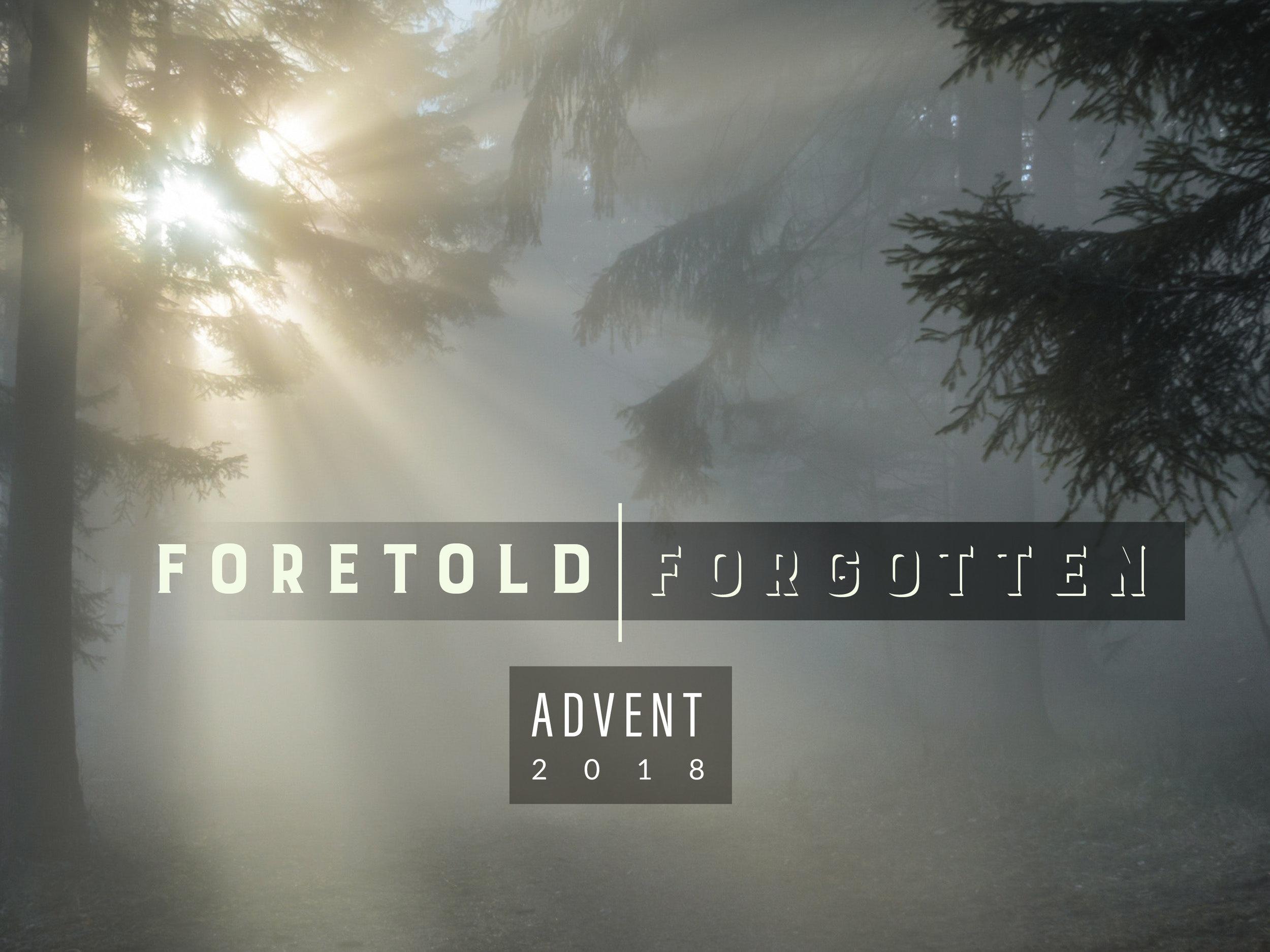 Advent 2018:  Foretold | Forgotten
