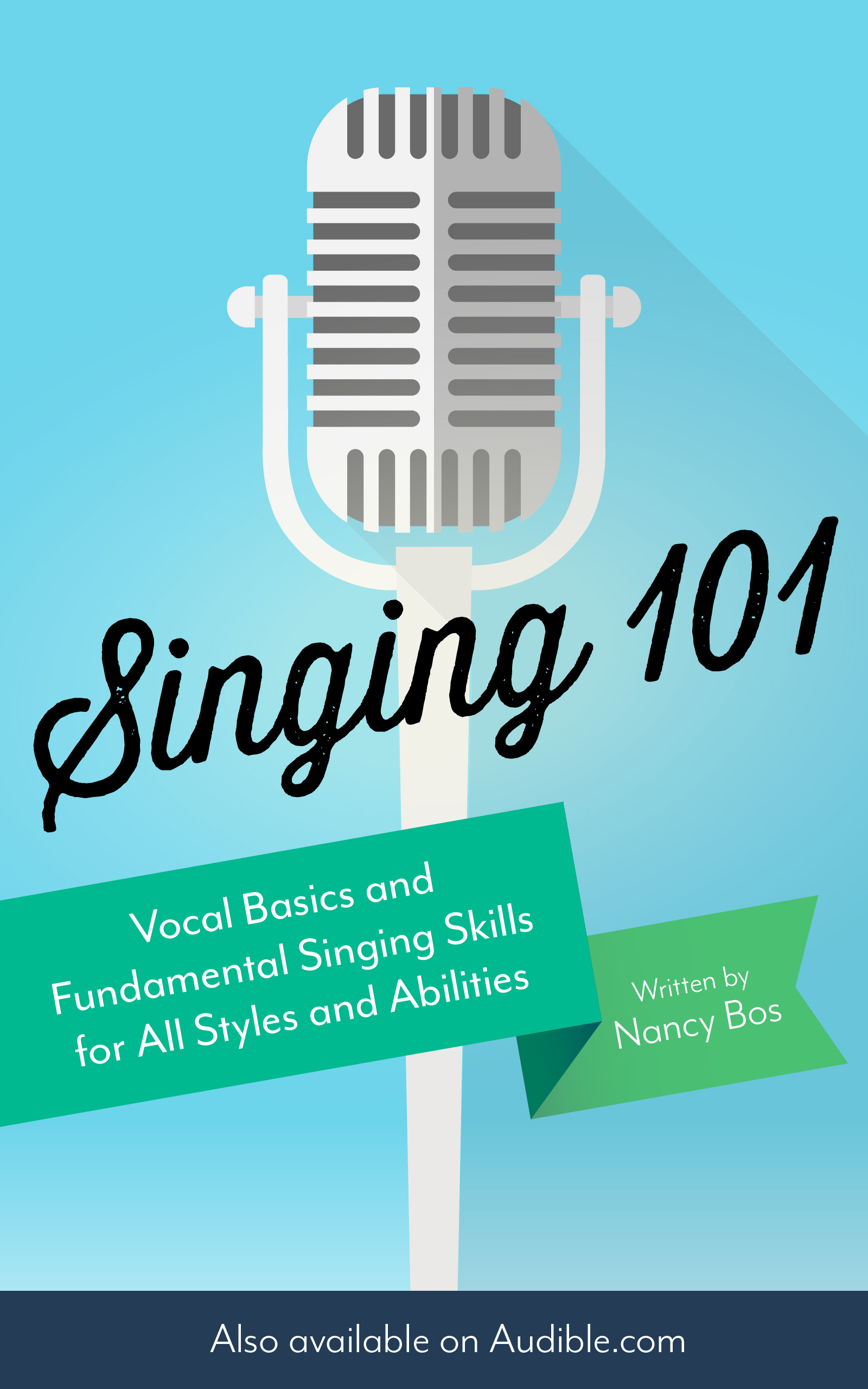 Singing 101: Vocal Basics and Fundamental Singing Skills for All Styles and Abilities -