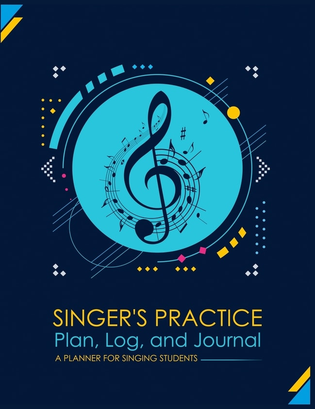 Singer's Practice Plan, Log, and Journal: A Planner for Singing Students -