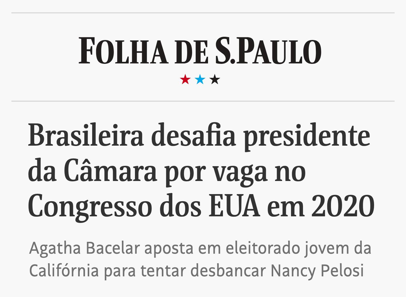 """Folha de São Paulo      """"   Se eu vencer, serei a primeira brasileira eleita ao Congresso americano."""""""