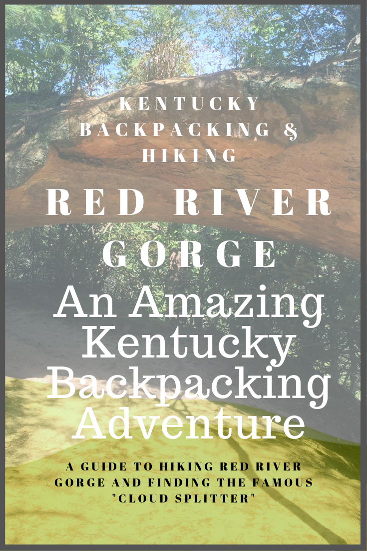 """Red River Gorge: An Amazing Kentucky Backpacking Adventure Featuring """"The Cloud Splitter"""""""