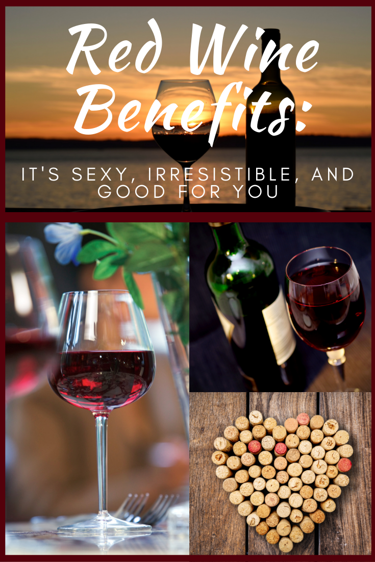 Red Wine Benefits: It's Sexy, Irresistible, and Good for You