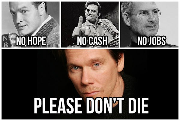 no-hope-no-cash-no-jobs-kevin-bacon-please-dont-die.jpg