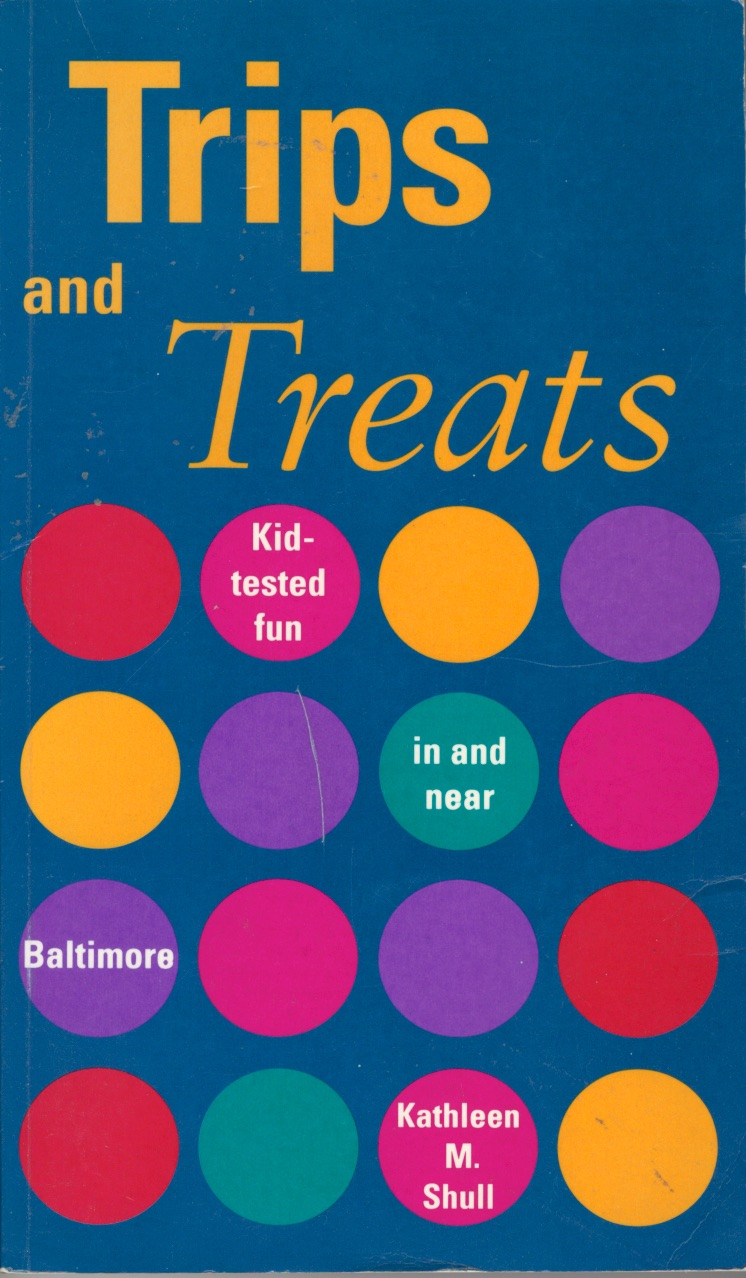 """On any family day trip, there is a lot to learn. but this is not just an educational resource. Rather, with it, I wish you fun —a chance for uninterrupted family conversations, for laughter and the joy of discovery together."" Kathleen Shull;  Trips and Treats: Kid-tested Fun Around Baltimore , EPM Publications, 1992."