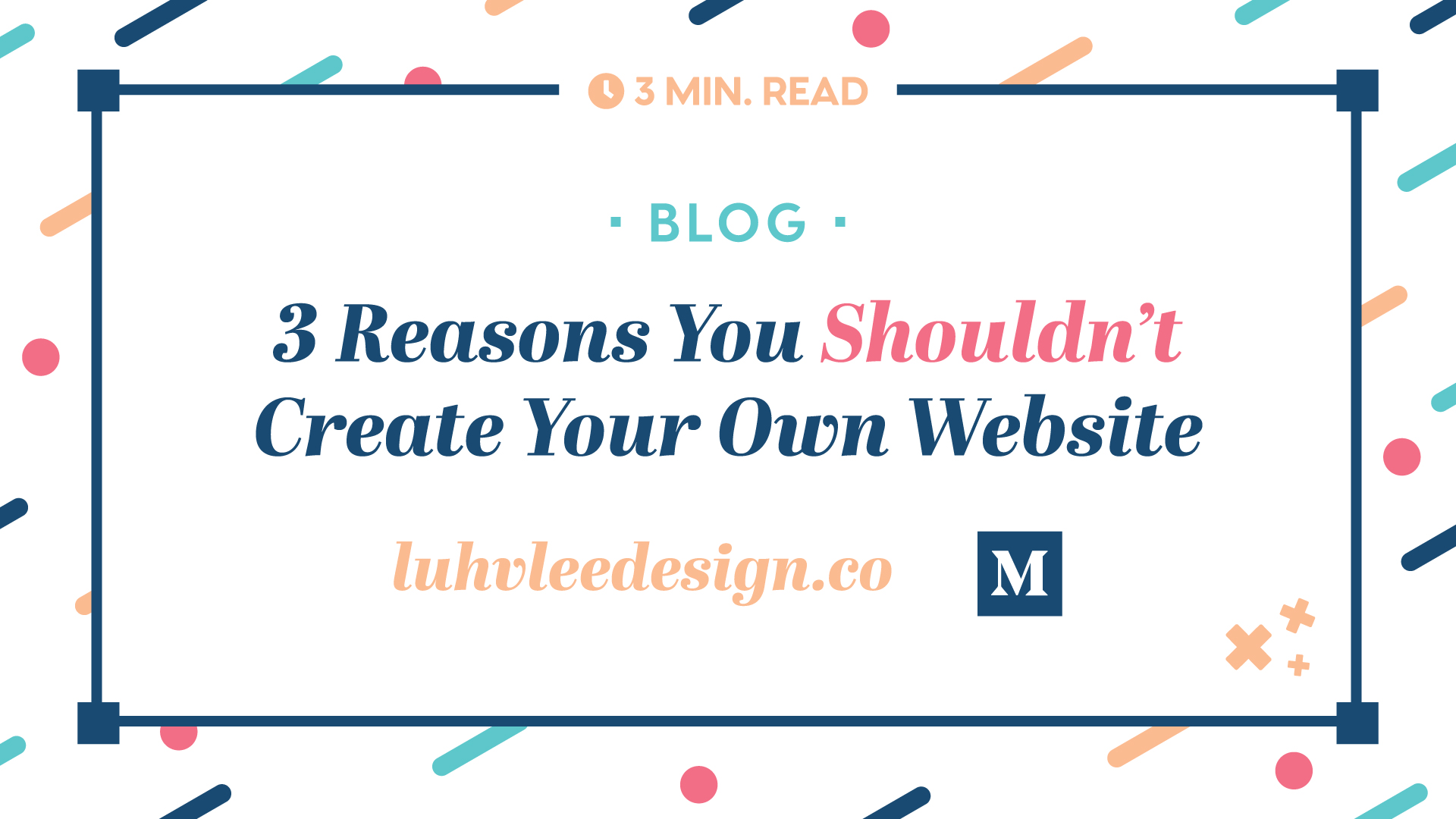 Three Reasons You Shouldn't Create Your Own Website