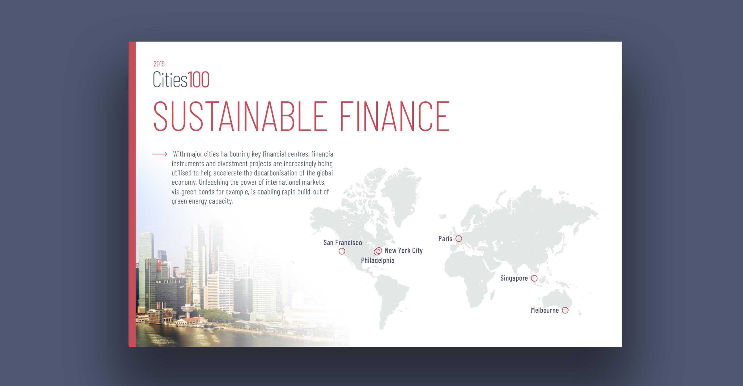 Sustainable Finance - With major cities harbouring key financial centres, financial instruments and divestment projects are increasingly being utilised to help accelerate the decarbonisation of the global economy. Unleashing the power of international markets, via green bonds for example, is enabling rapid build-out of green energy capacity.