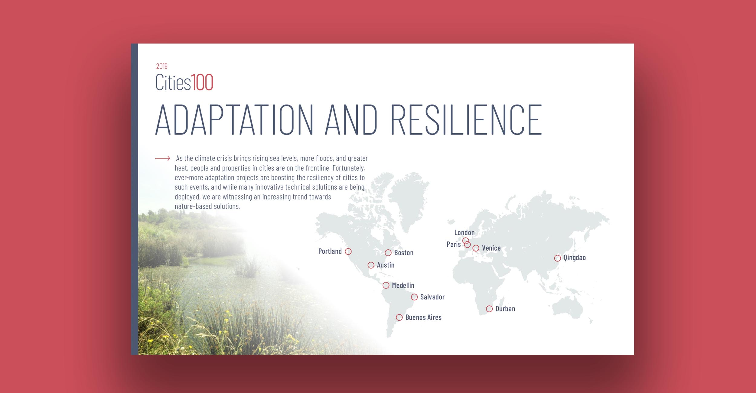 Adaptation and Resilience - As the climate crisis brings rising sea levels, more floods, and greater heat, people and properties in cities are on the frontline. Fortunately, ever-more adaptation projects are boosting the resiliency of cities to such events, and while many innovative technical solutions are being deployed, there has been an increasing trend towards implementing nature-based solutions.