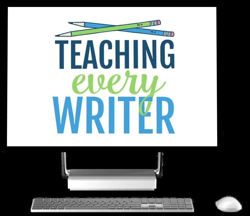 Teaching Every Writer - Everything You Need to Teaching Writing Well