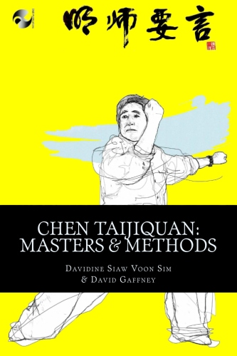 Chen Taijiquan: Masters & methods - Conversations, insights and training tips from the foremost masters of Chen Taijiquan