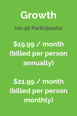 Growth: (20-50 participants) $19.99 / month billed per person annually, $21.99 / month billed per person monthly