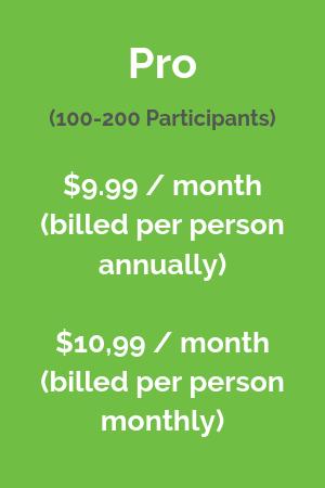 Pro (100-200 participants) $9.99 / month (billed per person annually, $10.99 / month billed per person monthly