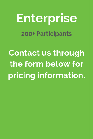 Enterprise,200+ participants, contact us through the form below for pricing information.