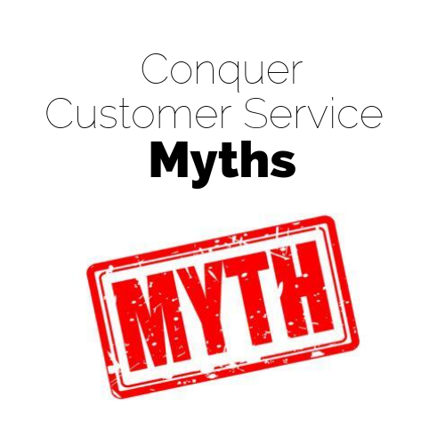 Conquer customer service myths