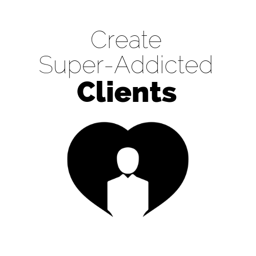 Create super addicted clients.