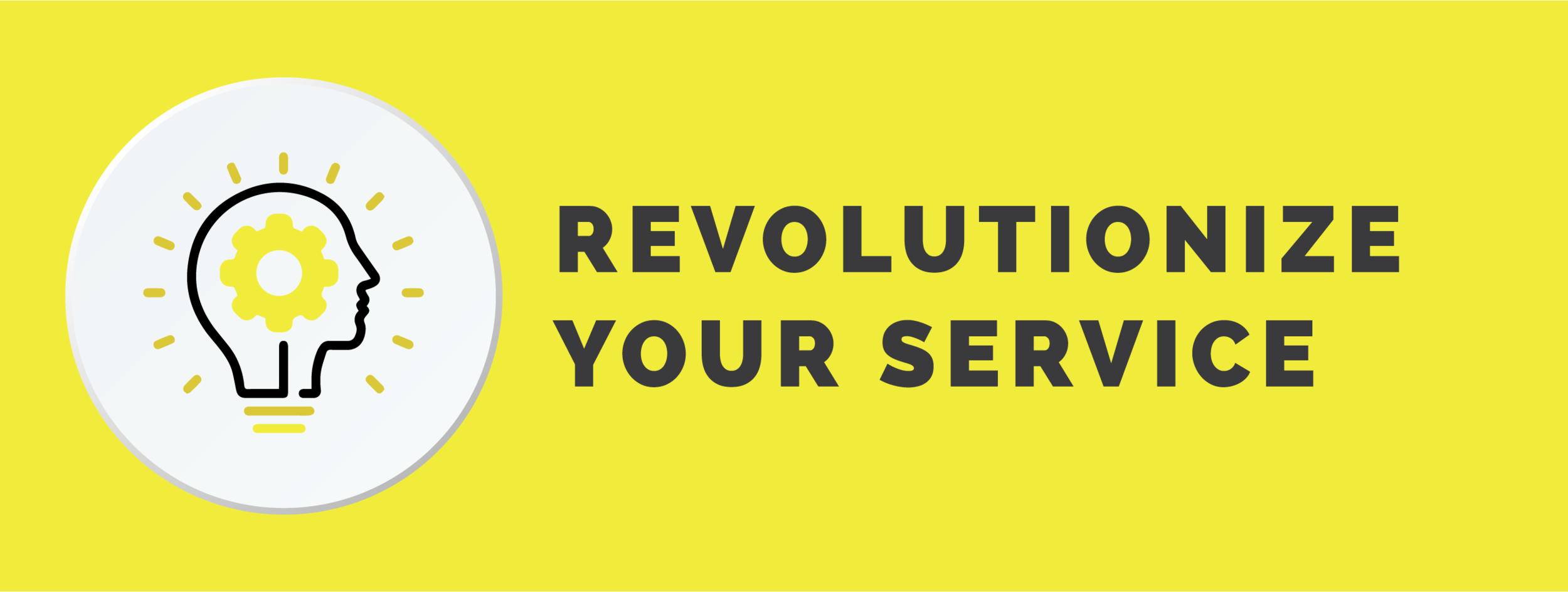 Revolutionize your service.