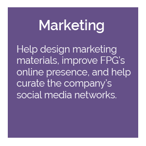 Help design marketing materials, improve FPG's online presence, and help curate the company's social media networks.