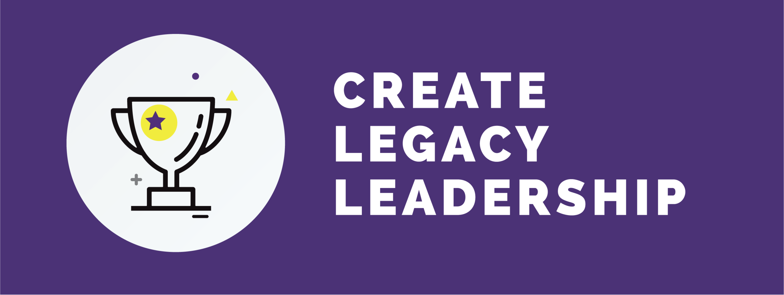 4. CREATE LEGACY LEADERSHIP.png