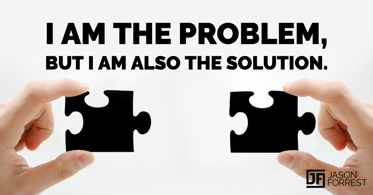 I am the problem and the solution.png