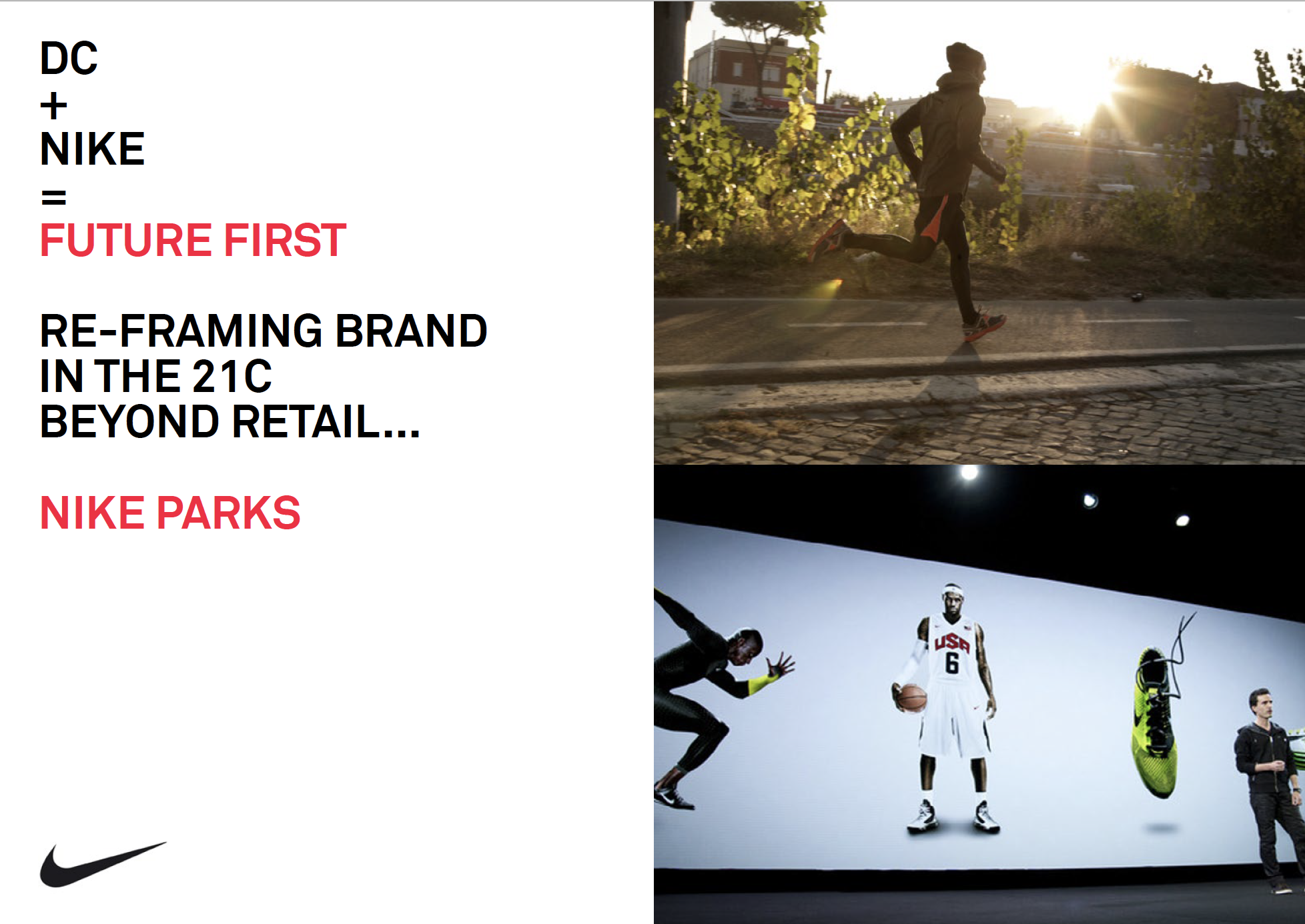 Future First: Nike first – we get how people live, from their daily tasks to their cherished rituals, we create extraordinary places that make life better, healthier and more fun. Stimulate health and well-being through partnership design. Reframing the notion of city living in the 21st century, going beyond retail.