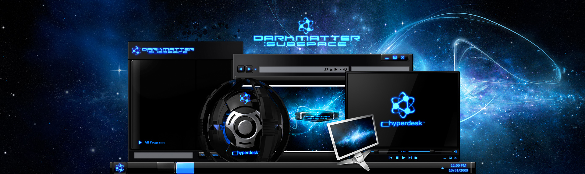DarkMatter: Subspace  Client: The Skins Factory  From the artists who created Alienware's phenomenally popular desktop themes comes an invasion of galactically cool desktops - DarkMatter: Quadrilogy. DarkMatter: Subspace, is an unbelievably slick hypersuite that completely transforms Windows XP / Vista / 7, into a super-futuristic, hi-tech environment. Hyperdesk's DarkMatter: Subspace contains: an icon set, custom Wallpapers, Windows Media Player skin & a dynamic, animated iTunes / WMP audio remote widget. This desktop theme is no longer available.