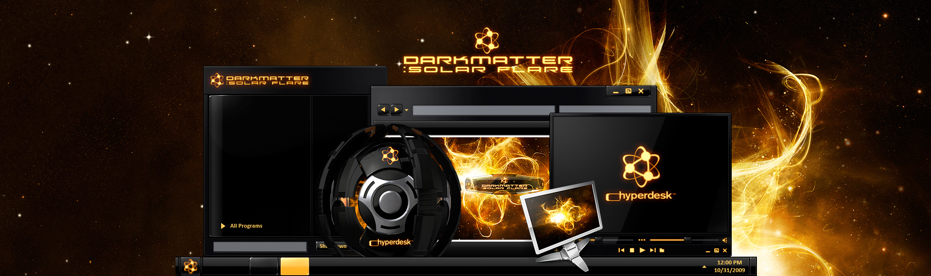 DarkMatter: Solar Flare  Client: The Skins Factory  From the artists who created Alienware's phenomenally popular desktop themes comes an invasion of galactically cool desktops - DarkMatter: Quadrilogy. DarkMatter: Solar Flare, is an unbelievably slick hypersuite that completely transforms Windows XP / Vista / 7, into a super-futuristic, hi-tech environment. Hyperdesk's DarkMatter: Subspace contains: an icon set, custom Wallpapers, Windows Media Player skin & a dynamic, animated iTunes / WMP audio remote widget. This desktop theme is no longer available.