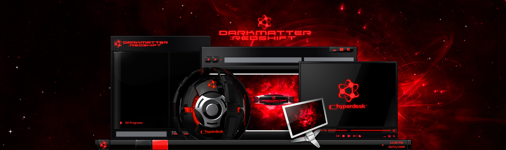 DarkMatter: RedShift  Client: The Skins Factory  From the artists who created Alienware's phenomenally popular desktop themes comes an invasion of galactically cool desktops - DarkMatter: Quadrilogy. DarkMatter: RedShift, is an unbelievably slick hypersuite that completely transforms Windows XP / Vista / 7, into a super-futuristic, hi-tech environment. Hyperdesk's DarkMatter: Subspace contains: an icon set, custom Wallpapers, Windows Media Player skin & a dynamic, animated iTunes / WMP audio remote widget. This desktop theme is no longer available.