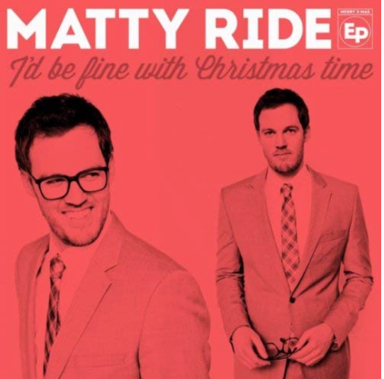 """I'd Be Fine With Christmas Time"" - Single,  Matty Ride"