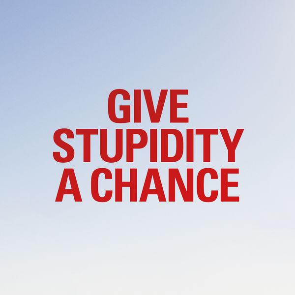Give-stupidity-a-chance-Single.jpg
