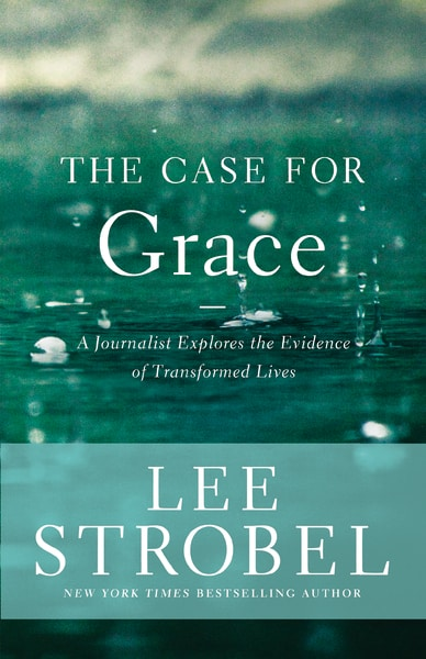 The Case for Grace   A Journalist Explores the Evidence of Transformed Lives   Amazon  /  Barnes & Noble  /  Christian Book