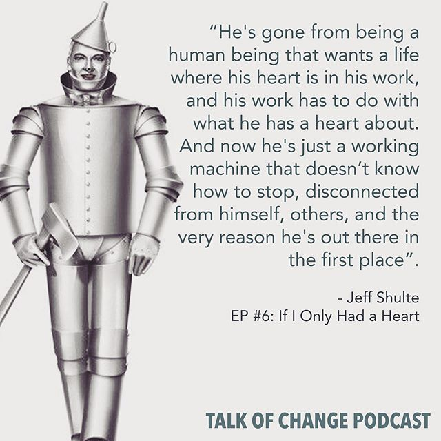 This is an extremely personal podcast  episode that scratches at parts of my own story. I chat with Jeff Shulte from Tin Man, a past guide and now friend.  Many of us have become trapped in a prison of our own intellect, morality, and self-will. Despite being hard-wired for intimate relationships, our fear and shame keeps us detached from our own hearts and therefore detached from the ones we love. We learn to cope. This is not living.  Listen in and maybe you will find a few steps you can take to start the journey home!  Talkofchange.com  #talkofchange #podcast #transformation #change
