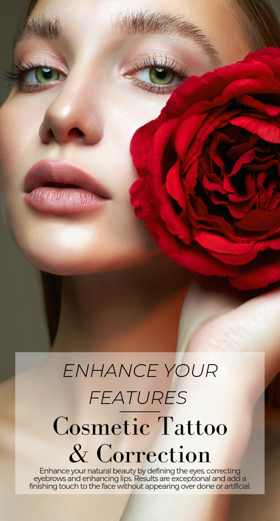 Enhance your natural features.   Cosmetic tattoo & colour correction to enhance your natural beauty by defining the eyes, correcting eyebrows and enhancing lips. Results are exceptional and add a finishing touch to the face without appearing over done or artificial.