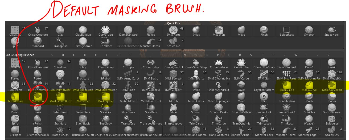 But how do I mask something? - You hold the CTRL key on your keyboard and just draw anywhere on your model. It will turn a darker color. The picture above shows the brush palette. It pops up if you click B on your keyboard. (B for brush is how I remembered it!) I highlighted all the different sort of masking brushes you can choose. By default, masking is done with a masking pen.My brush palette will look slightly different than yours because I added and removed a bunch of brushes.