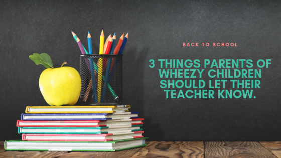 3 Things Parents of Wheezy Children Should Let Their Teacher Know..png