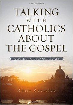 Talking-to-Catholics-about-the-Gospel-by-Chris-Castaldo.jpg