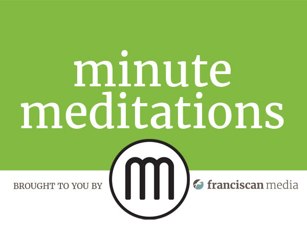 Minute Meditations with Franciscan Media