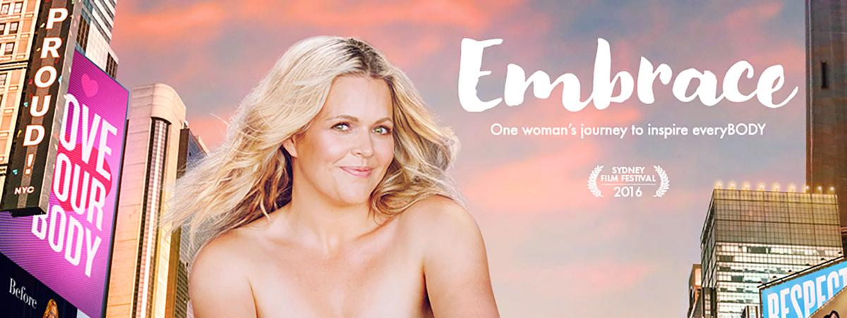 """""""Embrace"""", a 2016 documentary about body image, was directed by Taryn Brumfitt, the founder of the Body Image Movement.  Source: bodyimagemovement.com"""