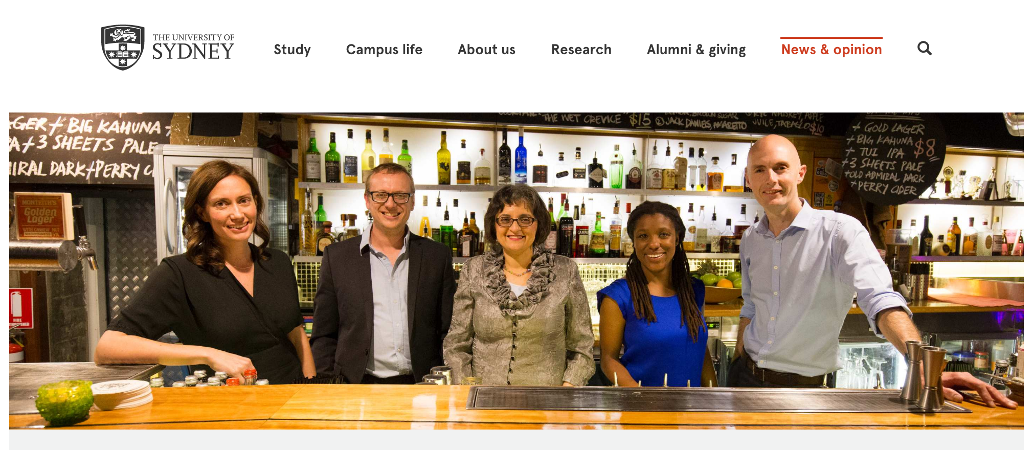 On 20 October, Sydney's watering holes will be transformed into classrooms for one night as 20 academics enter 20 bars to deliver 20 thought-provoking talks.  The University of Sydney has joined  Raising the Bar to bring the popular worldwide initiative, which has previously run in New York, Hong Kong and London, to Sydneysiders.  Established in 2014, Raising the Bar began with a group of students from Columbia University and New York University who were looking to share the unique learning experience from the world's greatest minds with the general public.The first ever Raising the Bar Sydney event aims to change the city's popular culture to make education a key element.  Read more.
