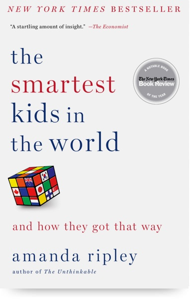 "- A New York Times bestseller, The Smartest Kids was published in 15 countries and chosen by The Economist, The New York Times, The Washington Post and Amazon as one of the most notable books of the year.In a handful of nations, virtually all children are learning to make complex arguments and solve problems. They are learning to think, in other words. What is it like to be a child there?In a global quest to find answers for our own children, journalist Amanda Ripley follows three Americans embedded in these countries for one year. Kim, 15, raises $10,000 so she can move from Oklahoma to Finland; Eric, 18, exchanges an upscale Minnesota suburb for a booming South Korean city; and Tom, 17, leaves a historic Pennsylvania village for a gritty city in Poland.Their stories, along with groundbreaking research into what works worldwide, reveal a pattern of startling transformation: none of these places had many ""smart"" kids a few decades ago. They had changed. Teaching had become more serious; parents had focused on what mattered; and children had bought into the promise of education. A reporting tour de force, The Smartest Kids is a book about building resilience in a new world—as told by the young Americans with the most at stake."