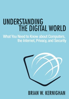 Understanding the Digital World, Brian W. Kernighan, Princeton University Press, (2017)
