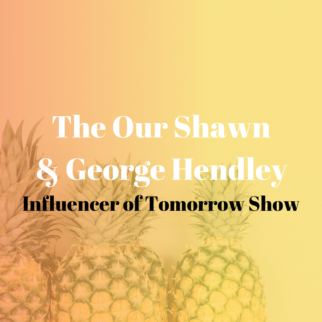 Our Shawn and George Hendley Influencer of Tomorrow