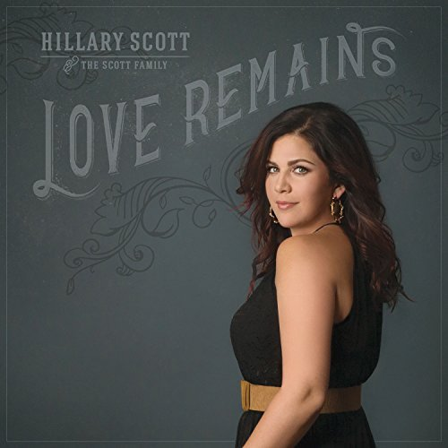 Hillary Scott and The Scott Family - Love Remains.jpg