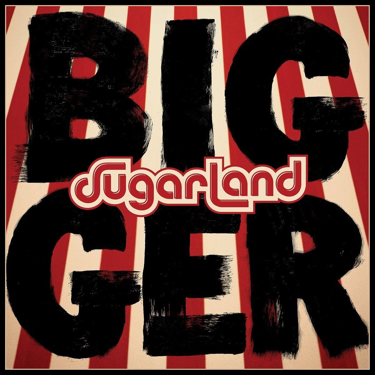 Sugarland - Bigger.jpg